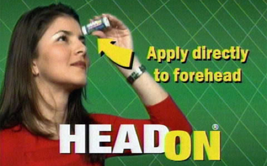 HeadOn, apply directly to the forehead!