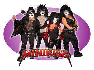 Mini Kiss. You read that right: Motherfucking Mini Kiss.